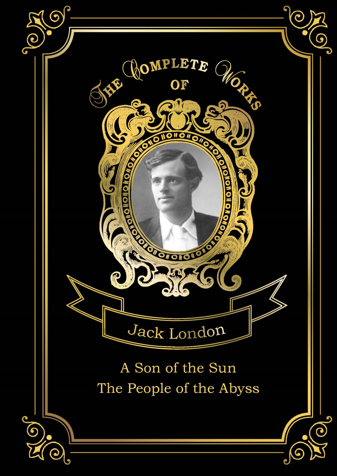 Jack London A Son of the Sun: The People of the Abyss a son of the sun