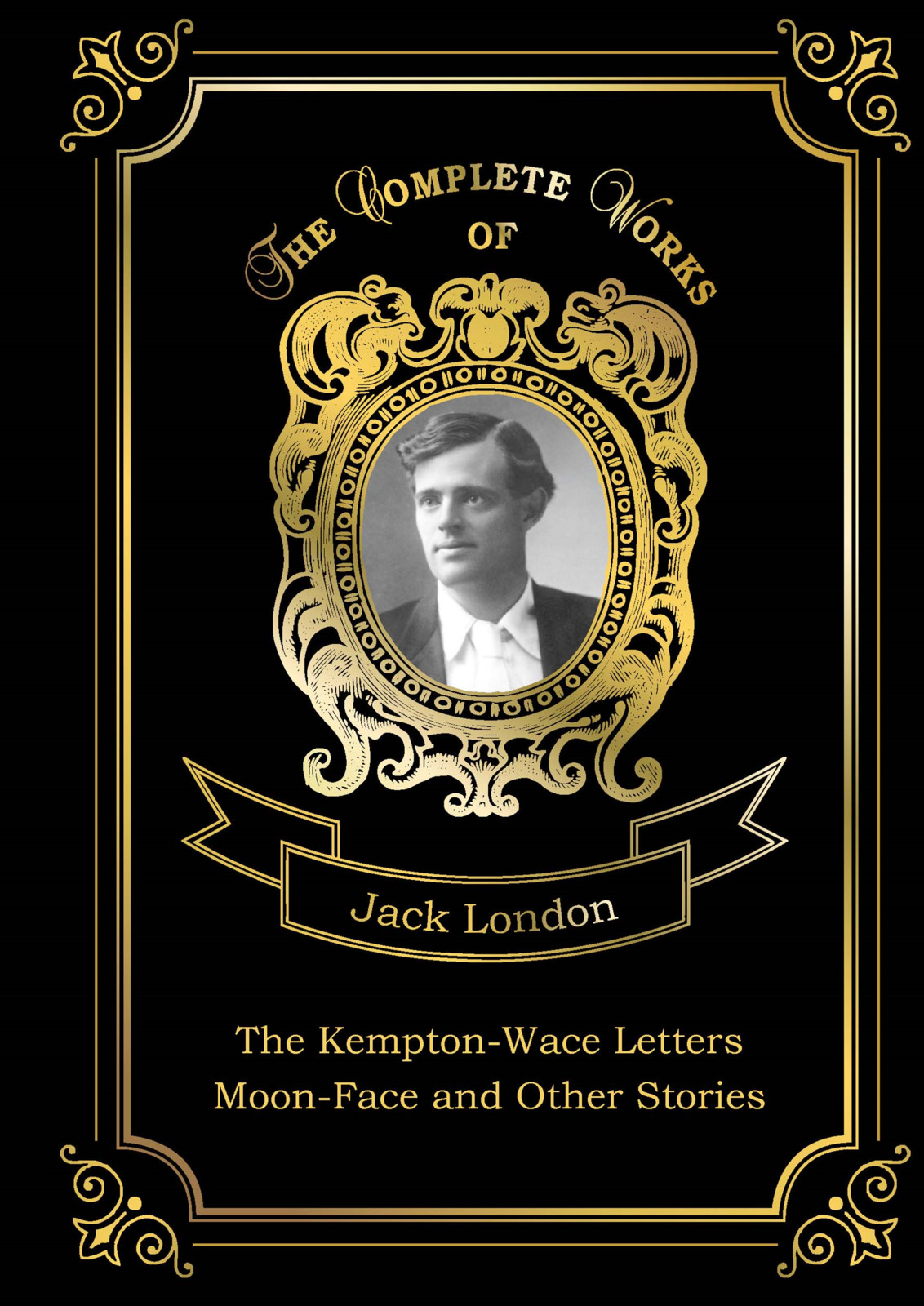 Jack London The Kempton-Wace Letters: Moon-Face and Other Stories jack london the kempton wace letters