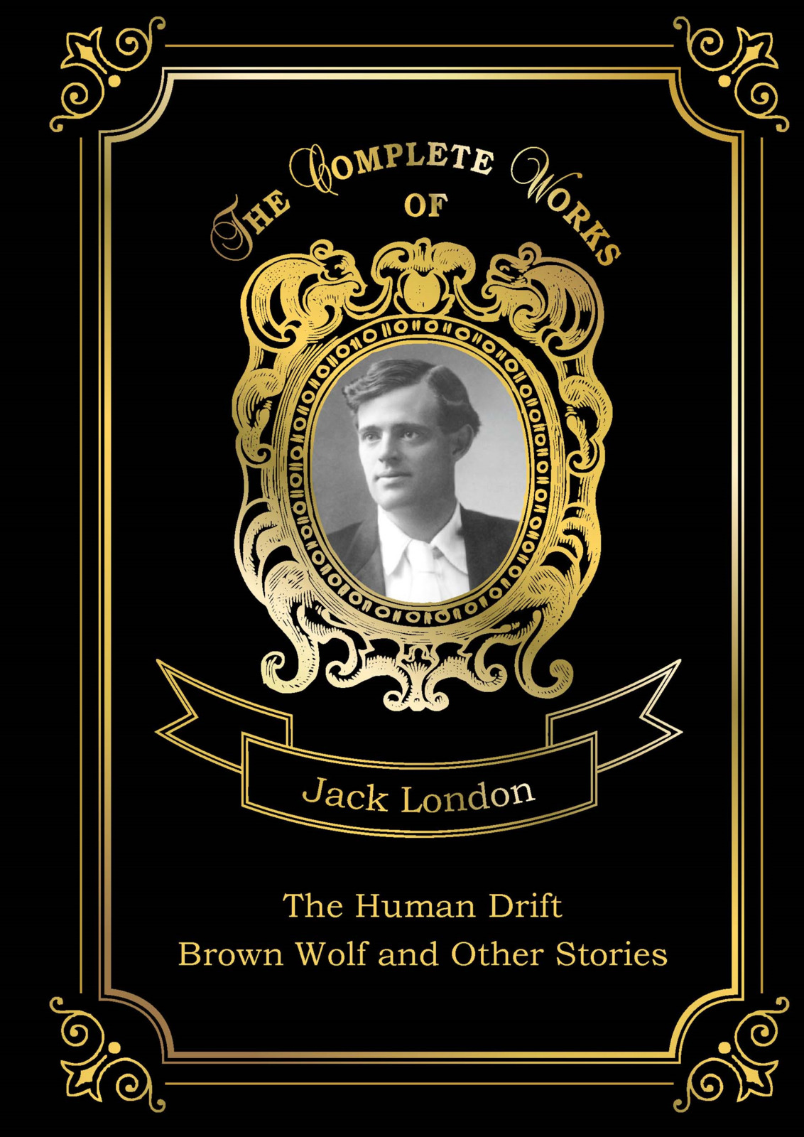 Jack London The Human Drift: Brown Wolf and Other Stories jack london short stories i
