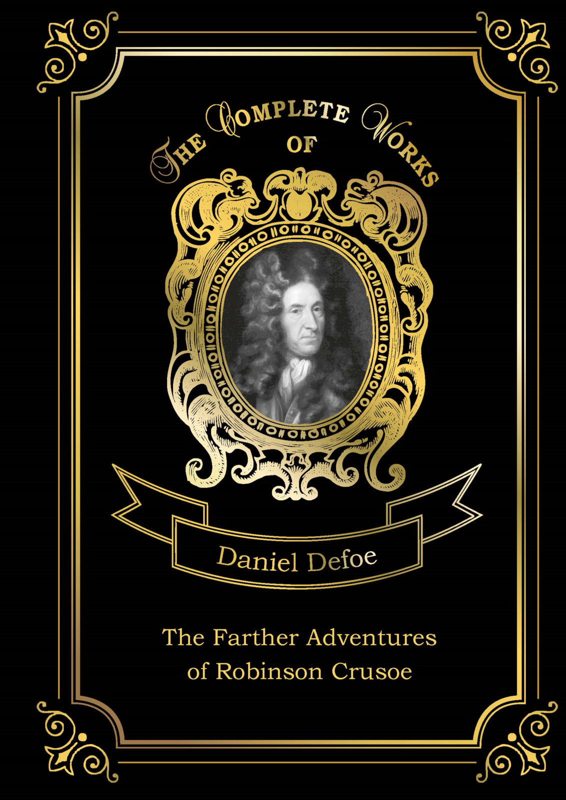Daniel Defoe The Farther Adventures of Robinson Crusoe daniel defoe robinson crusoe