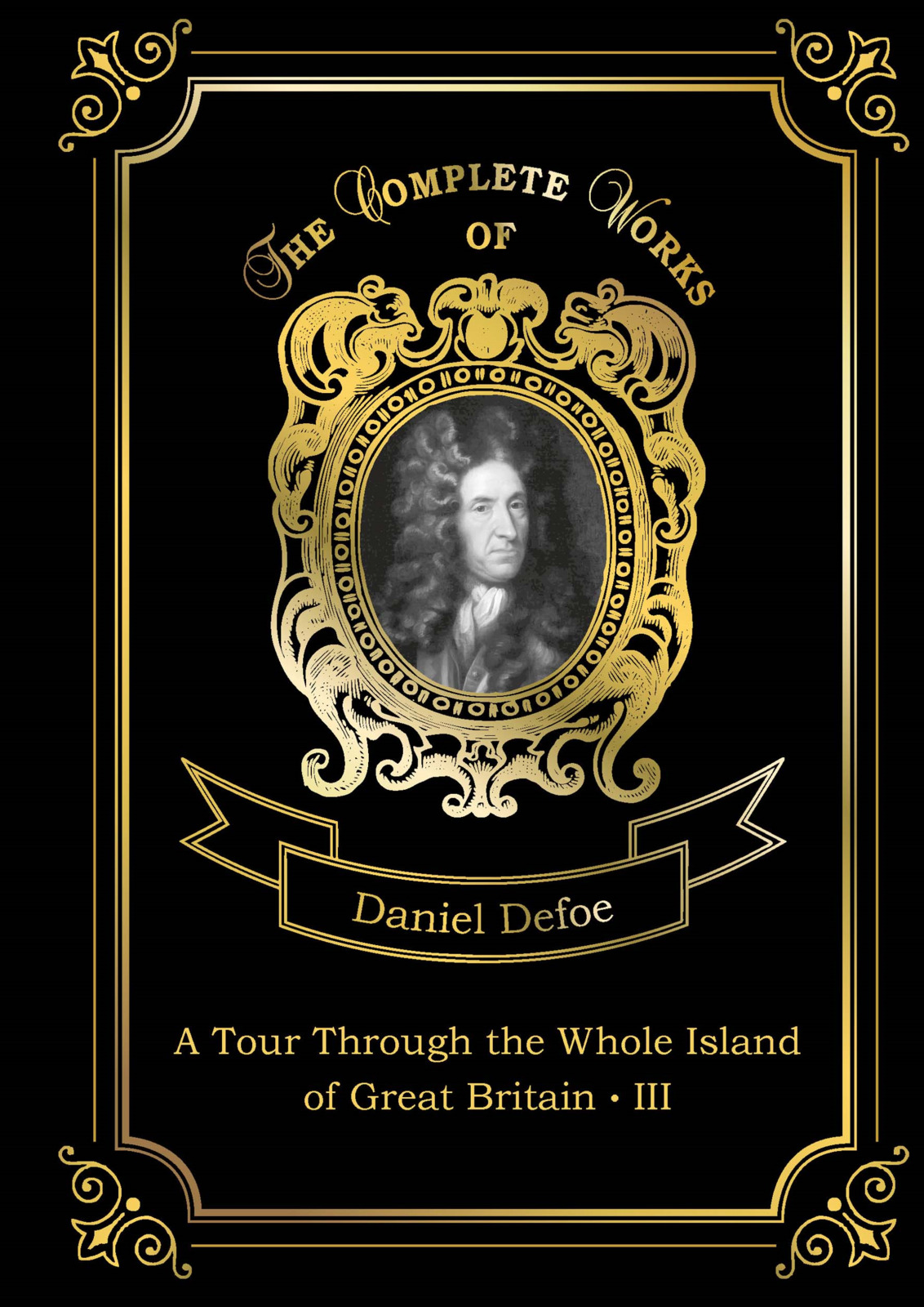 Defoe Daniel A Tour Through the Whole Island of Great Britain III даниэль дефо a tour through the whole island of great britain iii