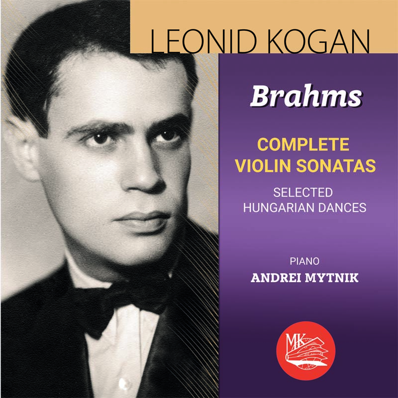 Леонид Коган Leonid Kogan. Brahms. Complete Violin Sanatas / Selected Hungarian Dances леонид коган леонид коган том 1