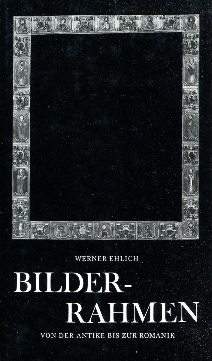 Werner Ehlich Bilderrahmen von der antike bis zur romannik
