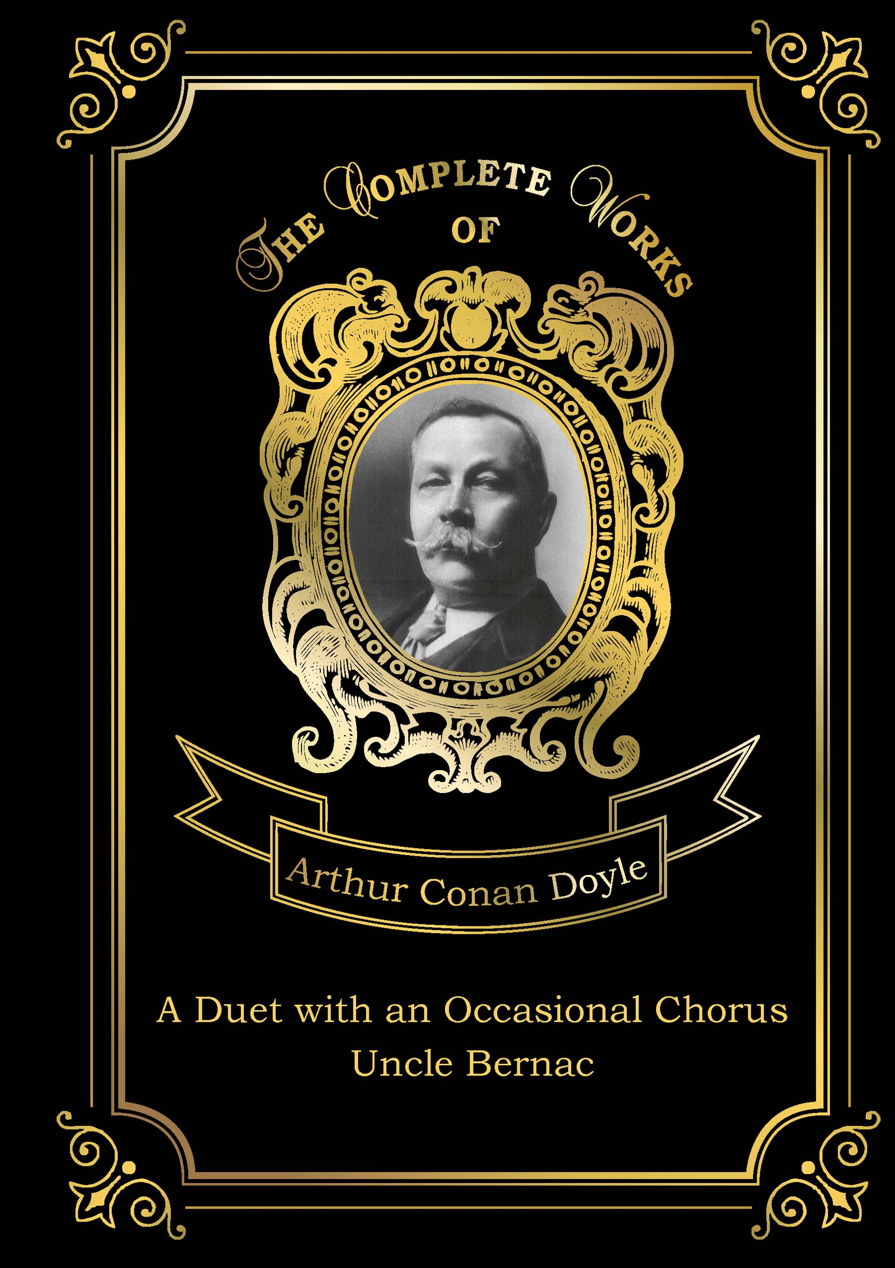 A. C. Doyle A Duet with an Occasional Chorus: Uncle Bernac doyle a a duet with an occasional chorus and uncle bernac