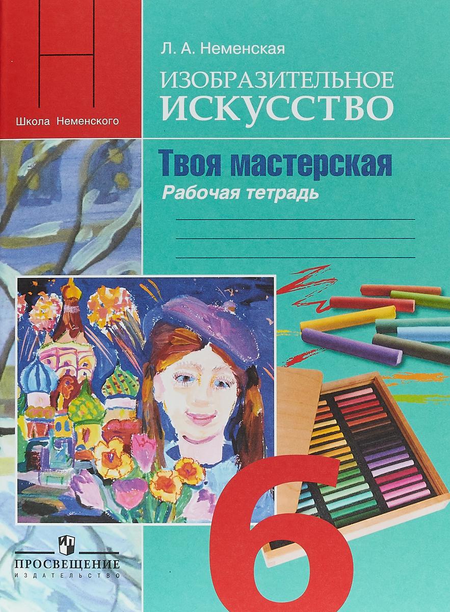 Л. А. Неменская Изобразительное искусство. Твоя мастерская. 6 класс. Рабочая тетрадь