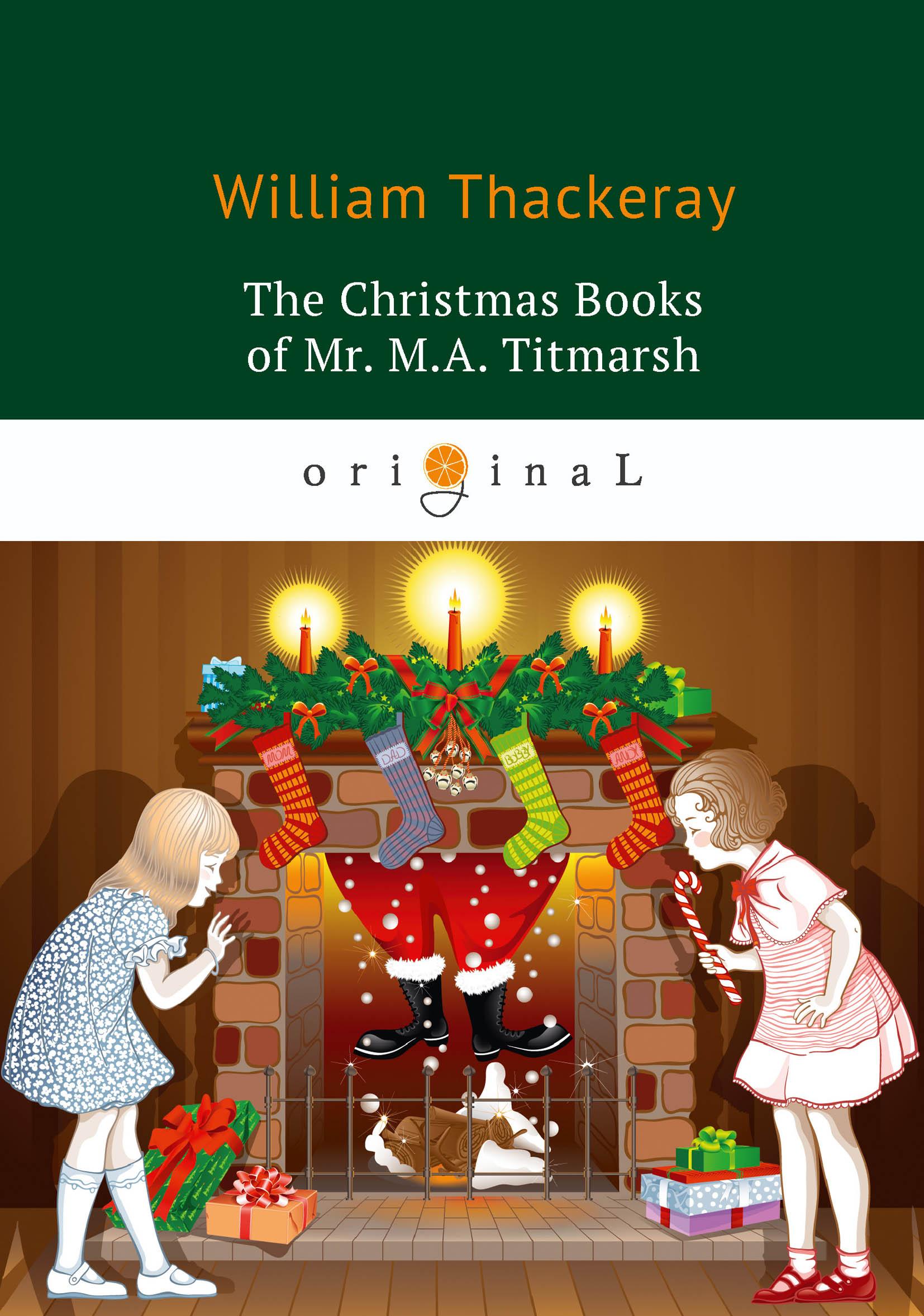 W. Thackeray The Christmas Books of Mr. M. A. Titmarsh