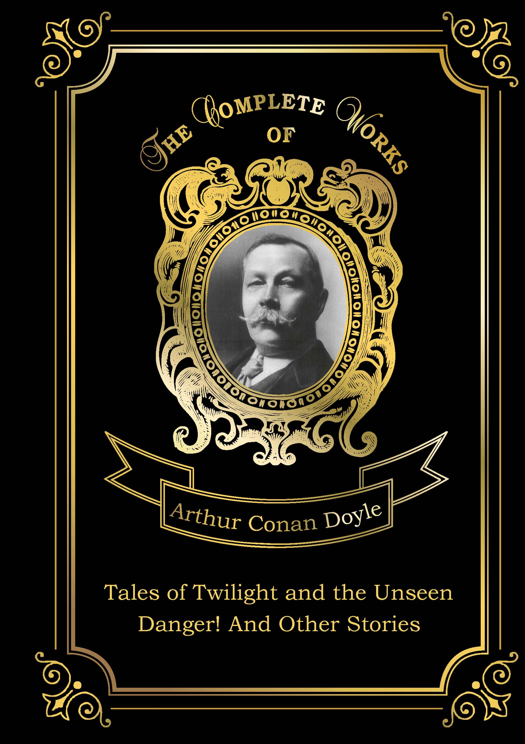 A. C. Doyle Tales of Twilight and the Unseen doyle arthur conan tales of twilight and the unseen and danger
