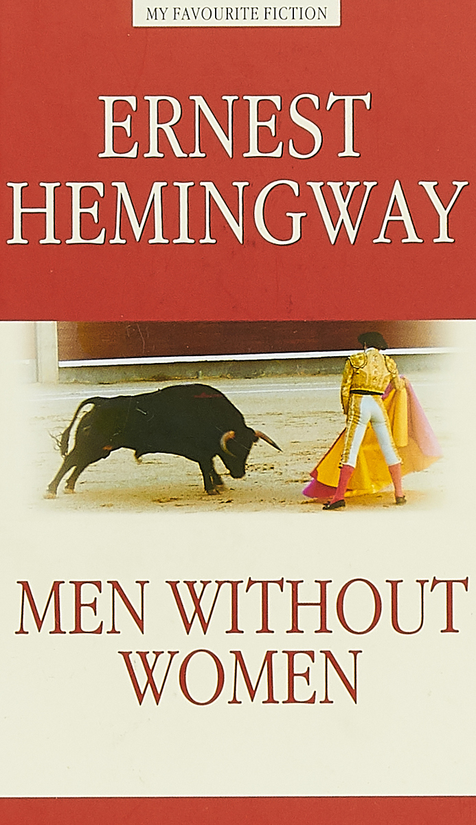 Ernest Hemingway Men Without Women hemingway ernest men without woman hemingway мужчины без женщин