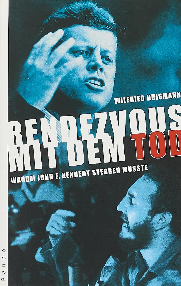 Huismann Wilfried Rendezvous mit dem Tod john f kennedy