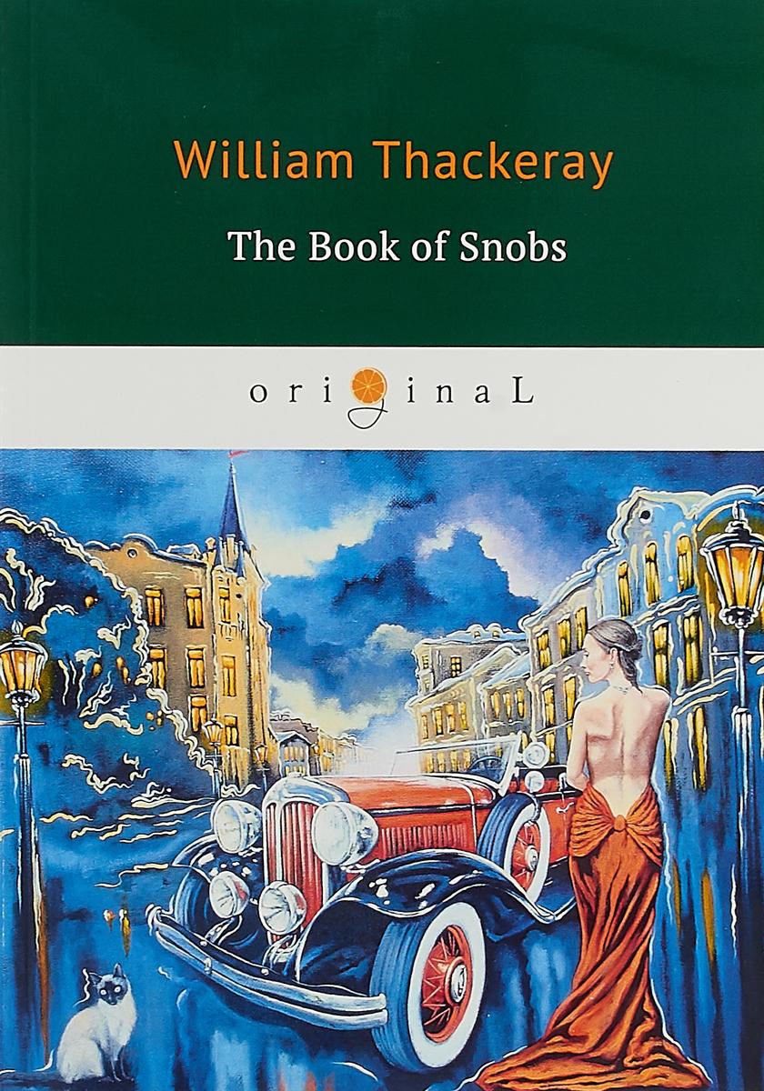 William Thackeray The Book of Snobs william thackeray vanity fair