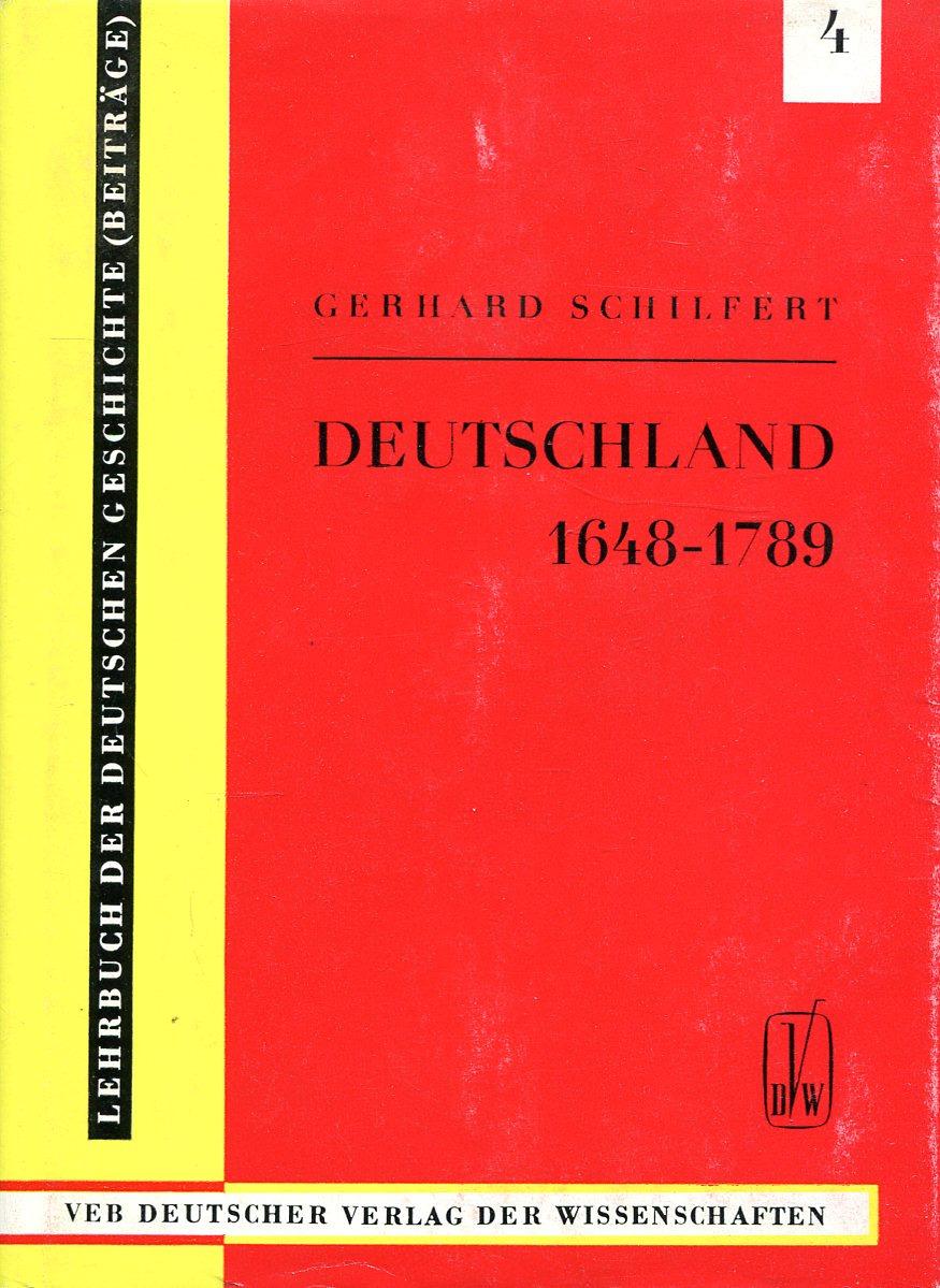 Gerhard: Schilfert Deutschland von 1648 bis 1789 (Vom Westfälischen Frieden bis zum Ausbruch der Französischen Revolution)