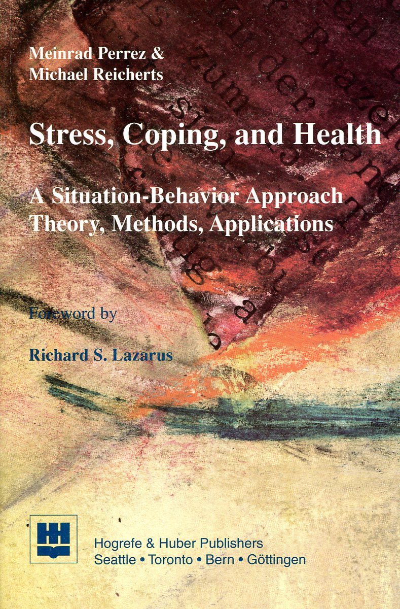 Meinrad Perrez, Michael Reicherts Stress, Coping, and Health. A Situation-Behavior Approach. Theory, Methods, Applications karen glanz health behavior theory research and practice