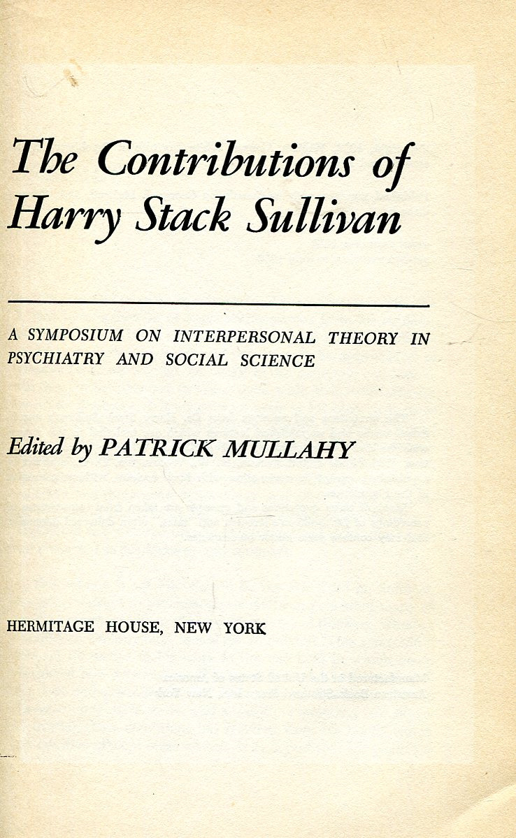 The Contributions of Harry Stack Sullivan The quotations and excerpts from Dr. Harry Stack Sullivan's...