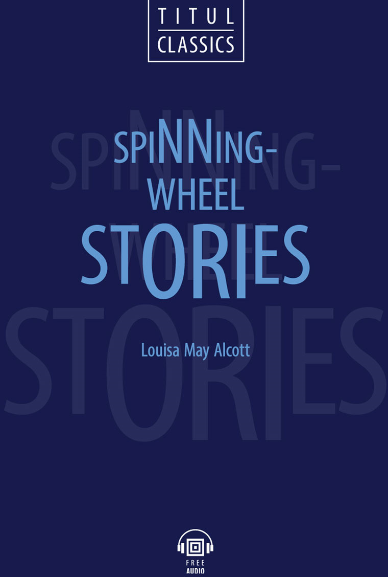 Louisa May Alcott. Рассказы у прялки / Spinning-Wheel Stories