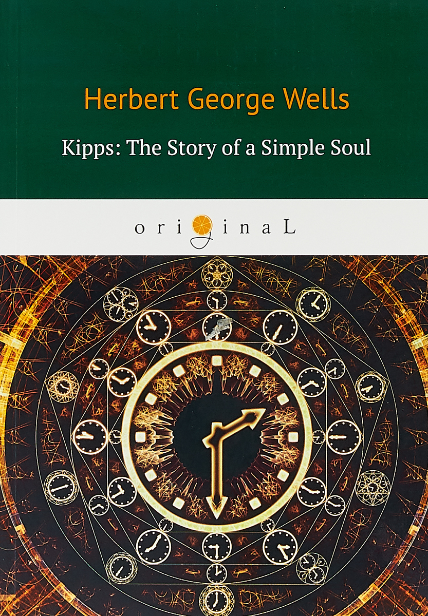 H. G. Wells Kipps: The Story of a Simple Soul wells h kipps the history of mr polly киппс история мистера полли