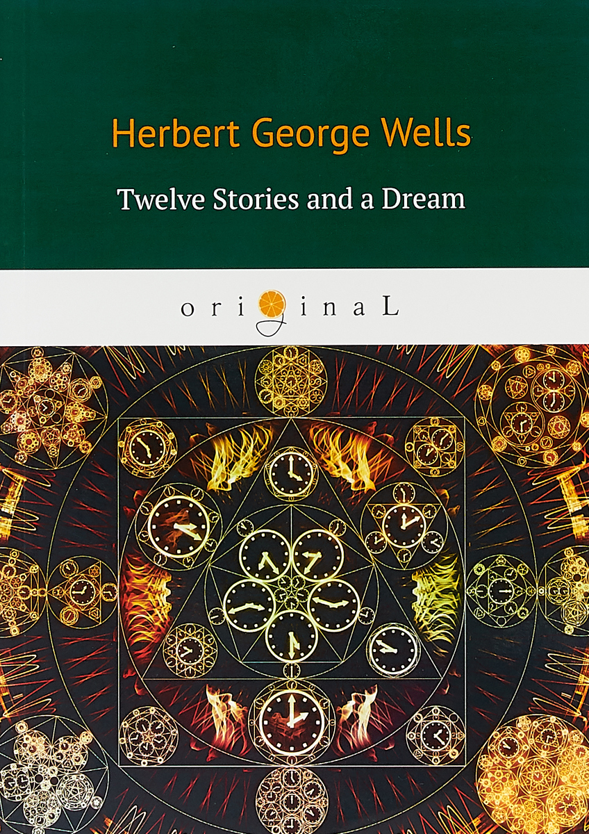 H. G. Wells Twelve Stories and a Dream iván turgénieff the novels and stories a nobleman s nest
