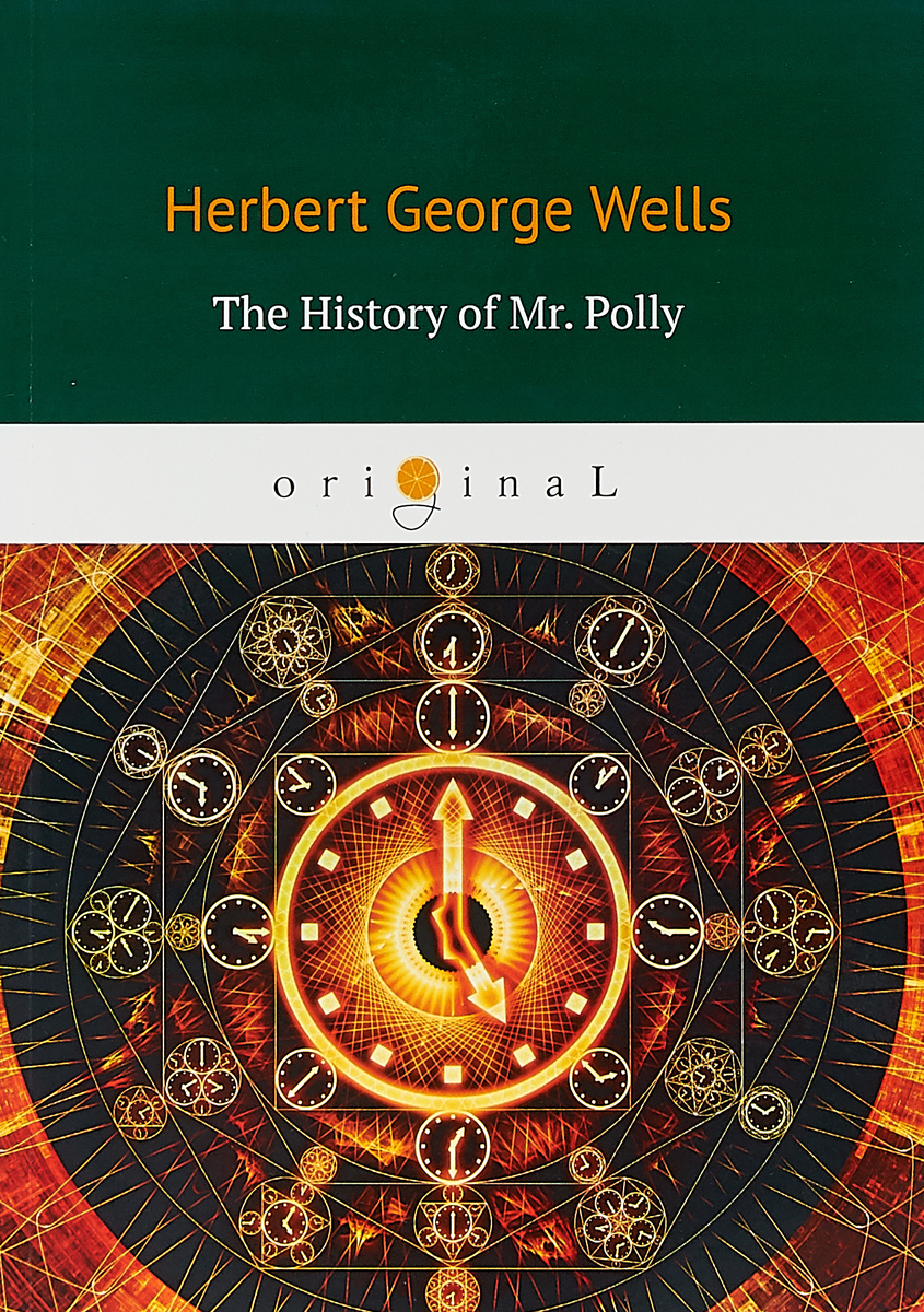 H. G. Wells The History of Mr. Polly wells h kipps the history of mr polly киппс история мистера полли