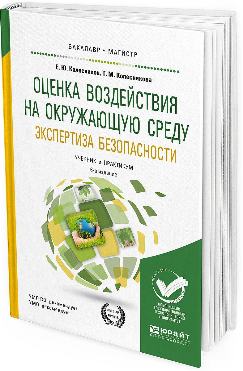 Колесников Е. Ю., Колесникова Т. М. Оценка воздействия на окружающую среду. Экспертиза безопасности. Учебник и практикум для бакалавриата и магистратуры