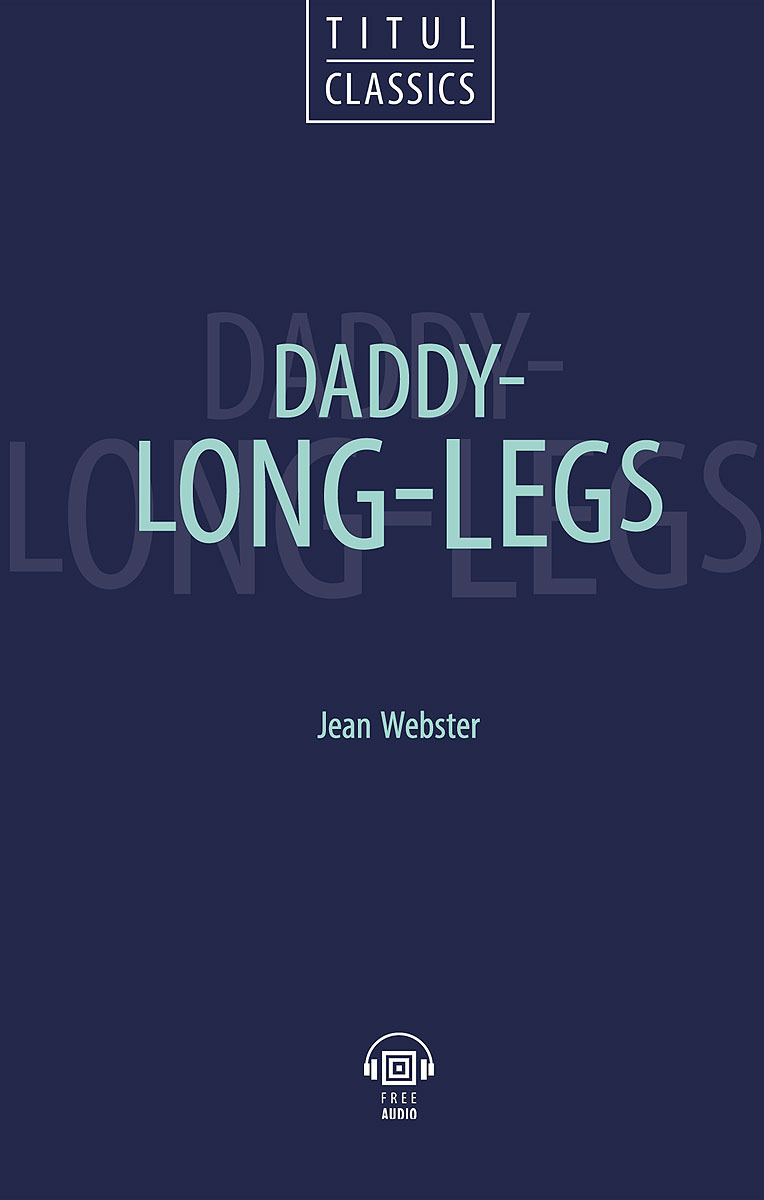 Джин Уэбстер. Daddy - Long - Legs / Длинноногий дядюшка. Книга для чтения