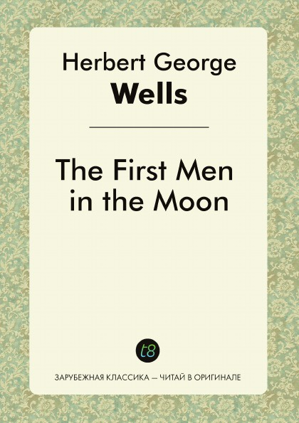 H. G. Wells The First Men in the Moon