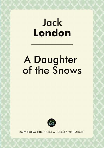Jack London A Daughter of the Snows london j a daughter of the snows дочь снегов т 4 на англ яз