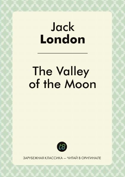 Jack London The Valley of the Moon недорго, оригинальная цена