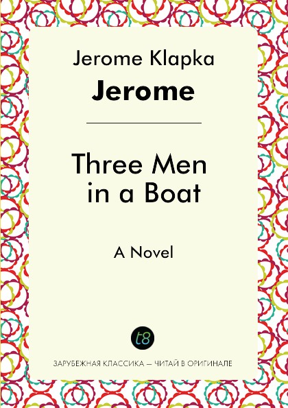 Jerome Jerome K Three Men in a Boat. A Novel jerome k three men in a boat роман на английском языке