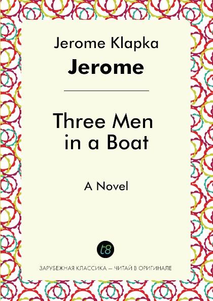 Jerome Jerome K Three Men in a Boat. A Novel