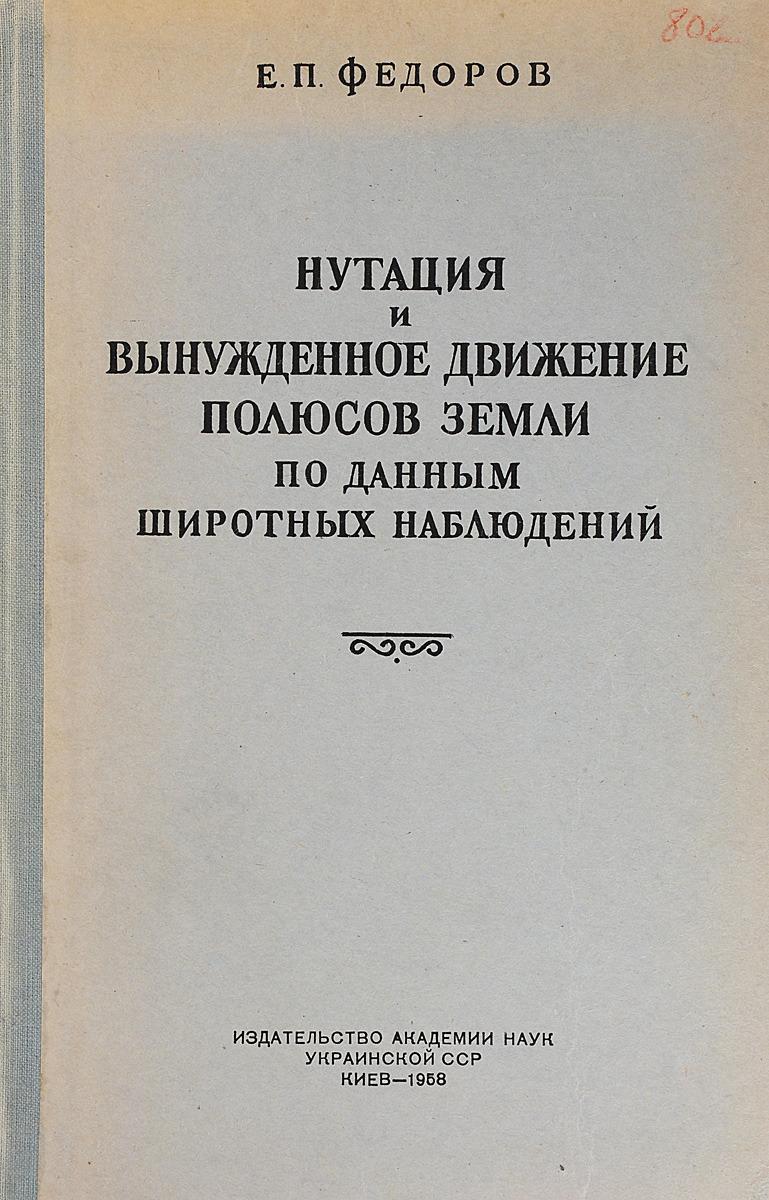 Е.П. Федоров Нутация и вынужденное движение полюсов Земли по данным широтных наблюдений