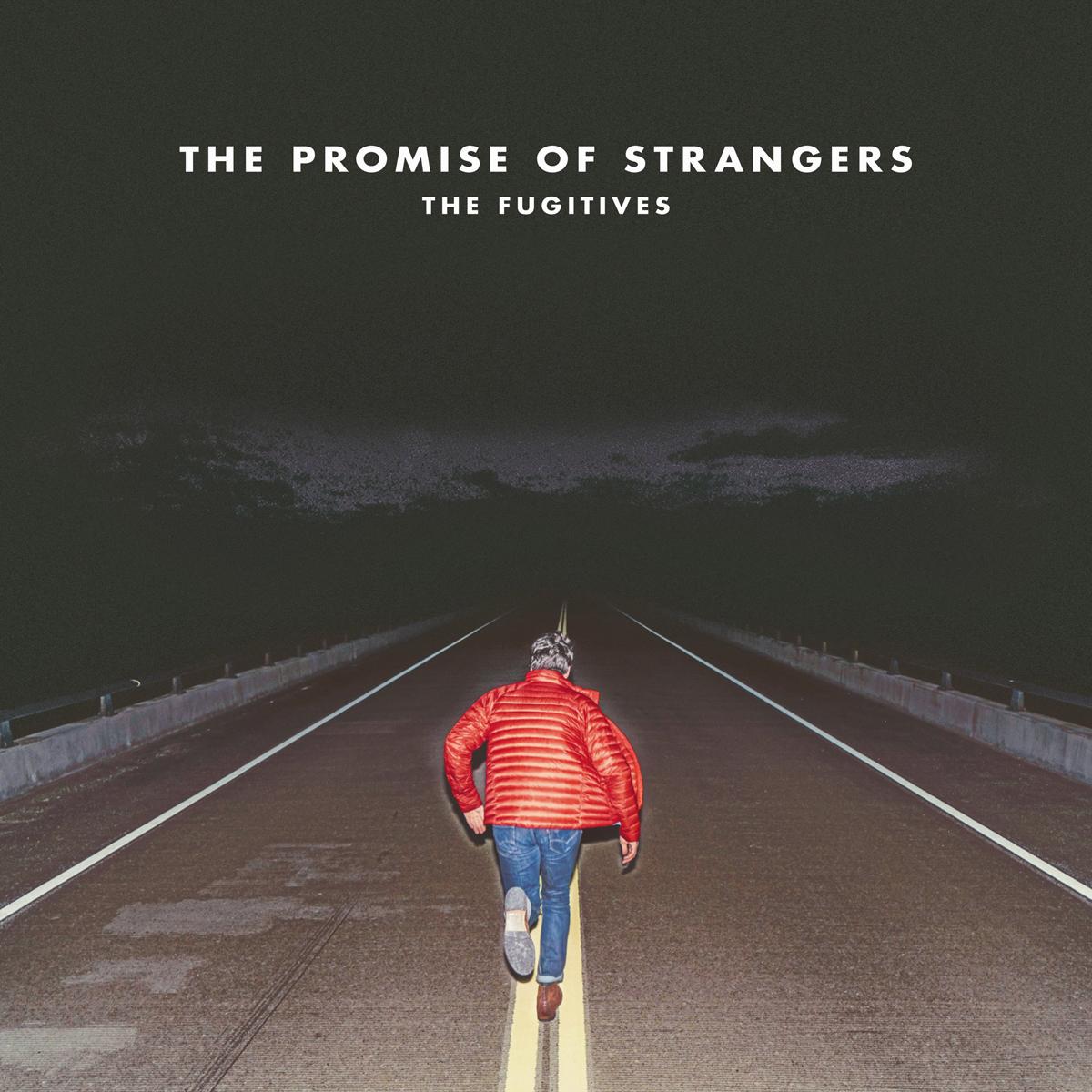 The Fugitives The Fugitives. The Promise Of Strangers for the love of strangers