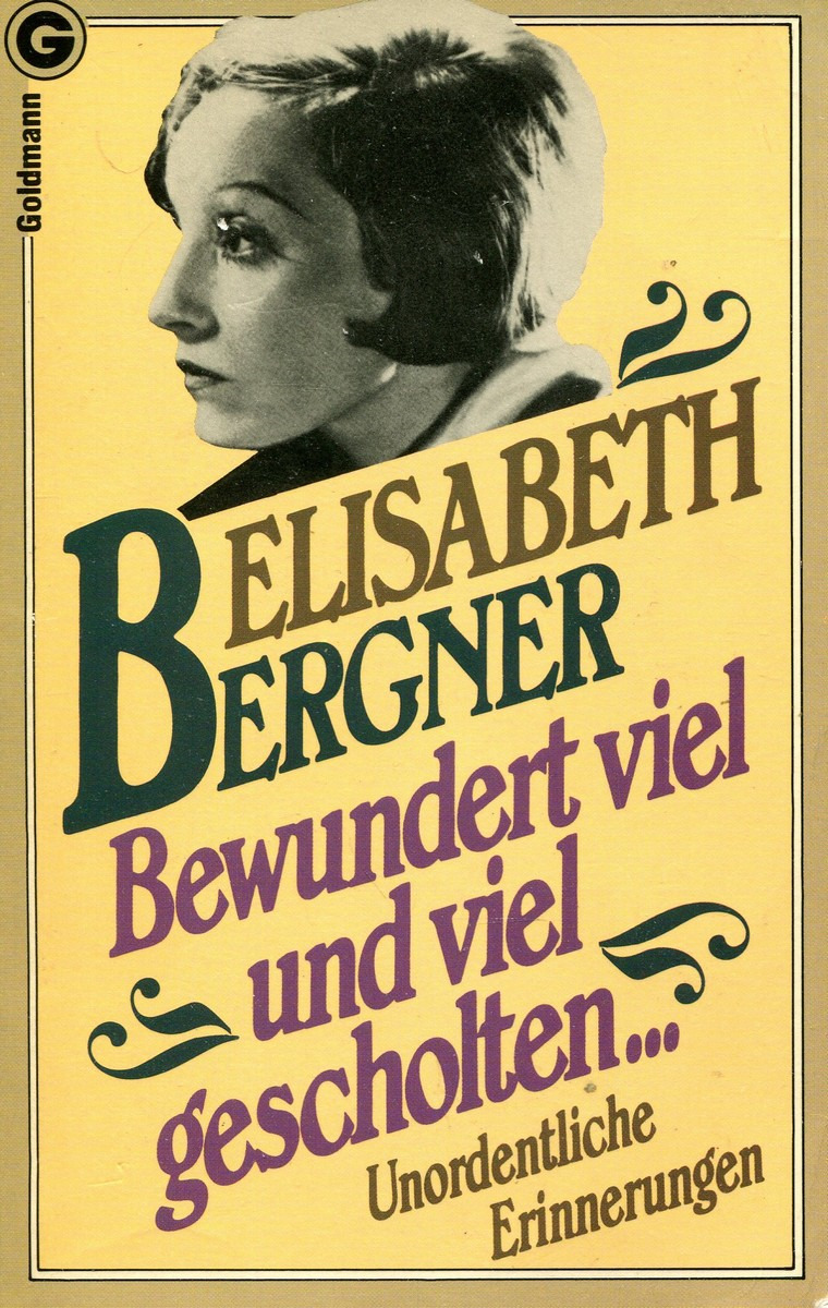 Elisabeth Bergner Bewundert viel und viel gescholten… Unordentliche Erinnerungen bergner