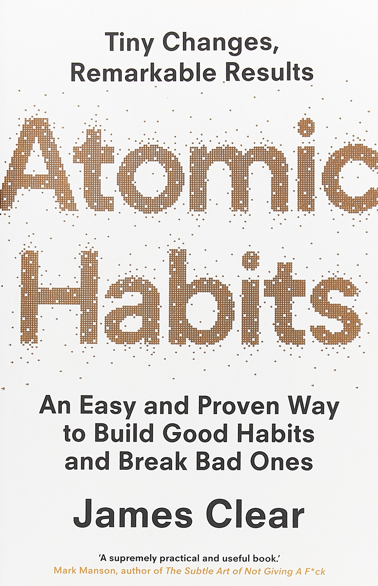 Atomic Habits. An Easy and Proven Way to Build Good Habits and Break Bad Ones jake breeden tipping sacred cows kick the bad work habits that masquerade as virtues