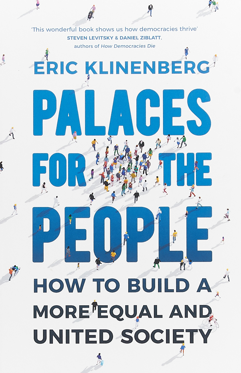 Palaces for the People: How To Build a More Equal and United Society parks and people