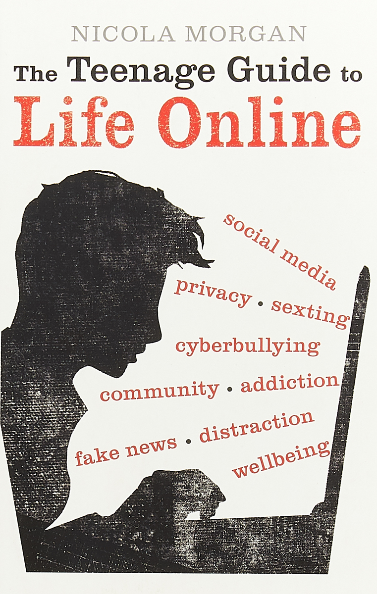 Nicola Morgan. The Teenage Guide to Life Online | Morgan Nicola
