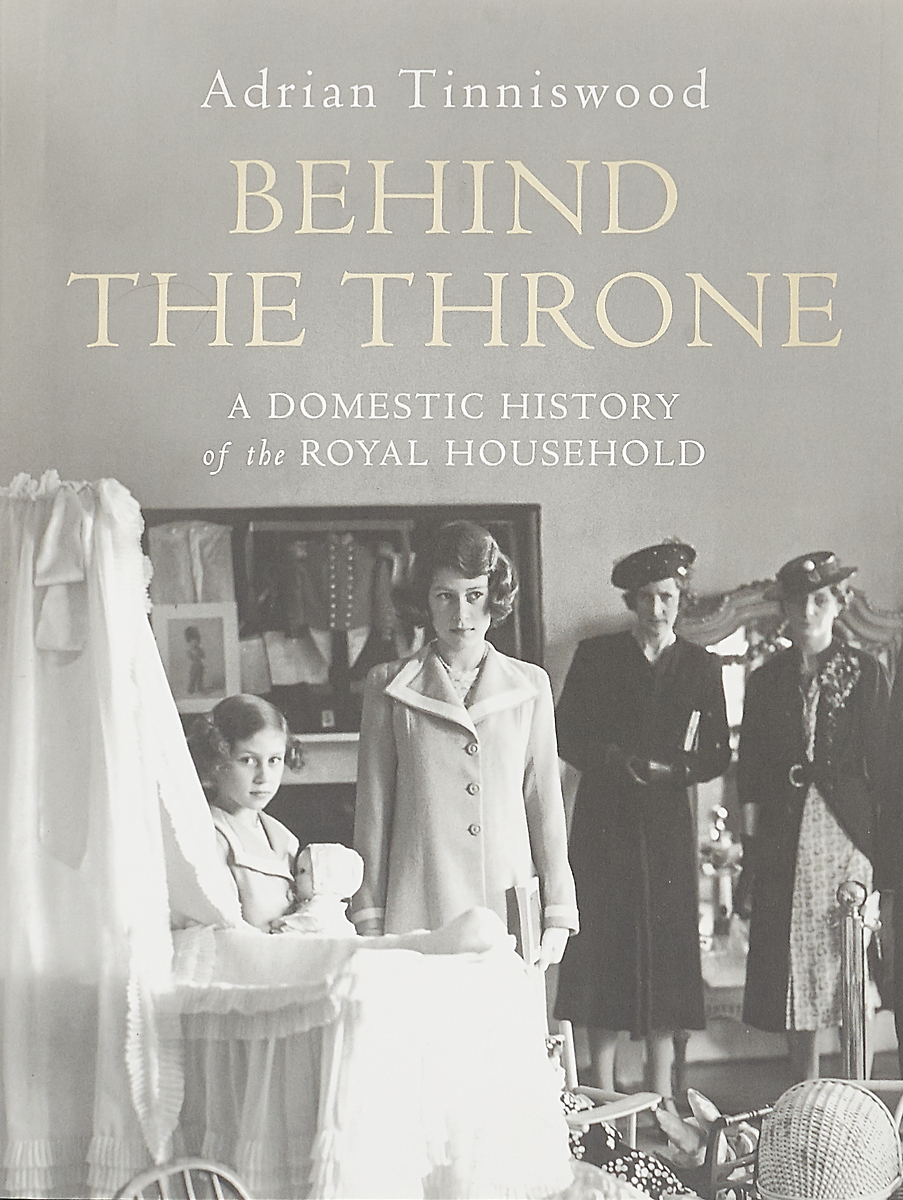 Behind the Throne: A Domestic History of the Royal Household elizabeth august a royal mission