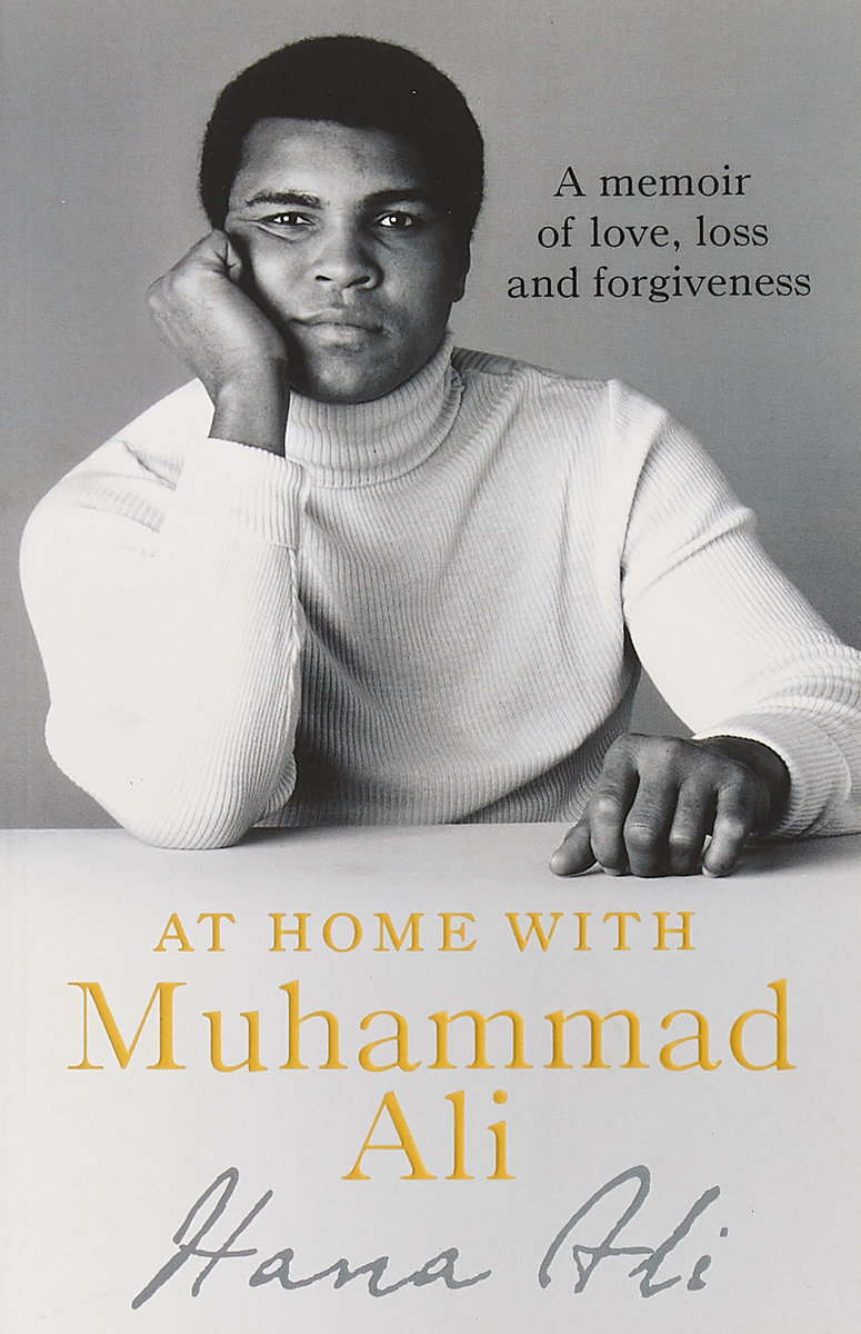 At Home with Muhammad Ali: A Memoir of Love, Loss and Forgiveness the official treasures of muhammad ali