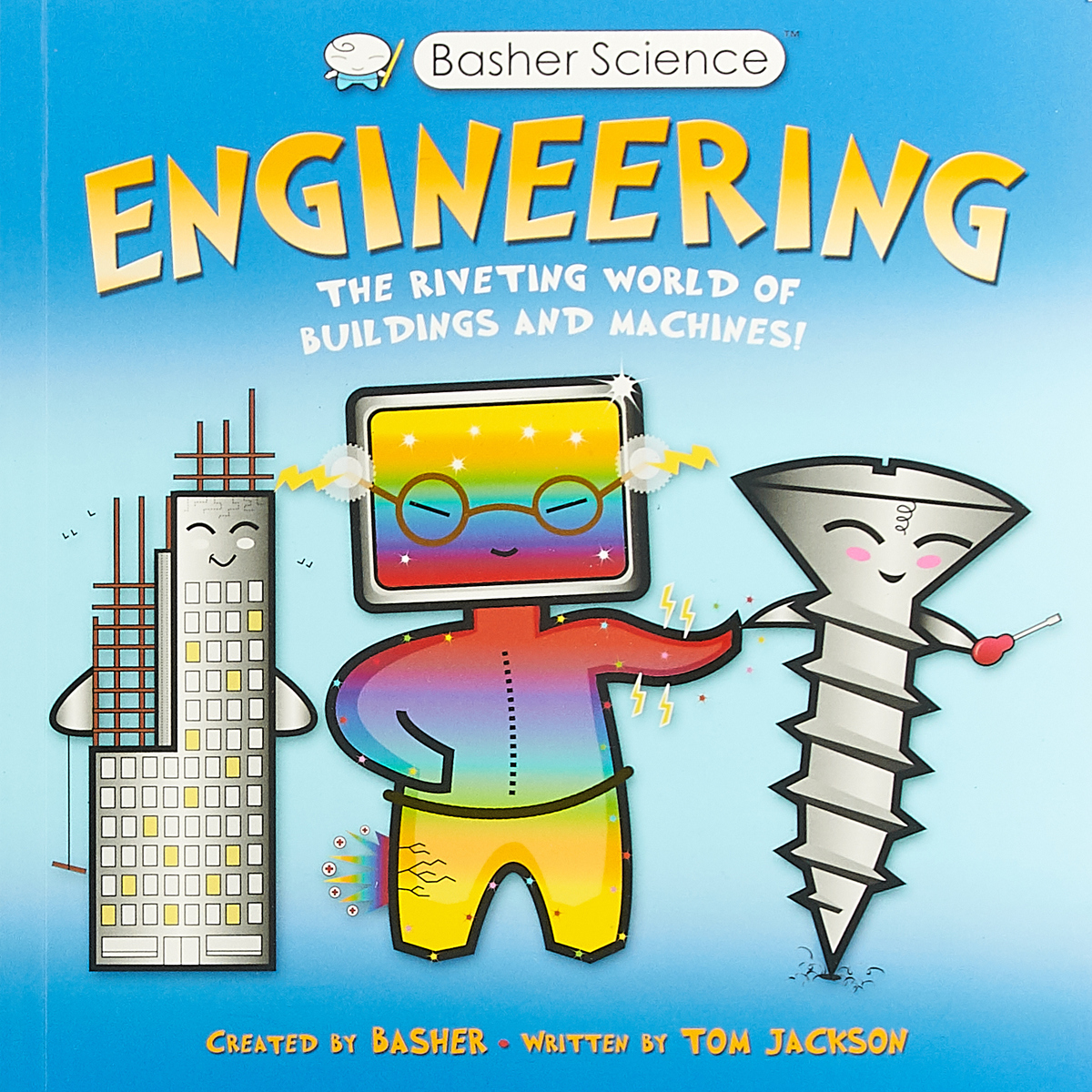 Basher Science: Engineering: Machines and Buildings