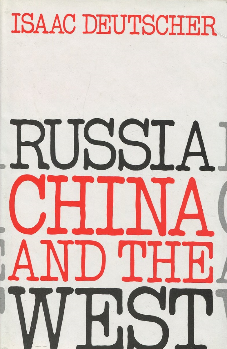 Isaac Deutscher Russia, China, and the West: A Contemporary Chronicle, 1953-1966 isaac deutscher russia china and the west a contemporary chronicle 1953 1966