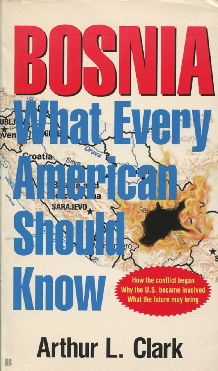 Arthur L. Clark Bosnia: What Every American Should Know