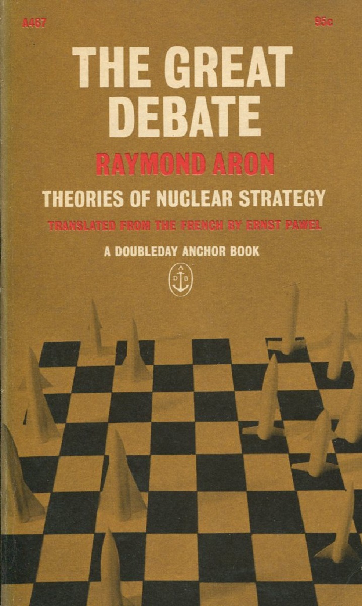 Raymond Aron The Great Debate: Theories of Nuclear Strategy the great divide