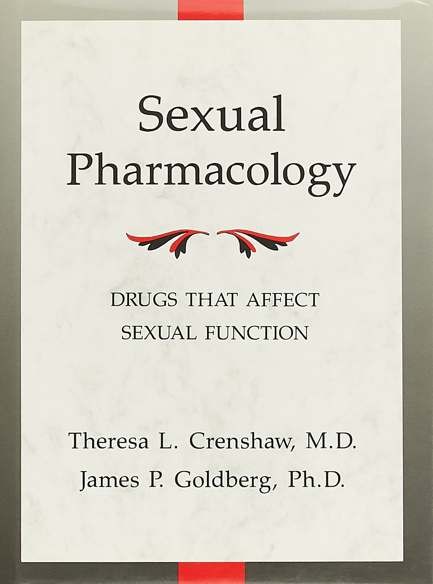 Theresa L. Crenshaw, James P. Goldberg Sexual Pharmacology: Drugs that Affect Sexual Function цена