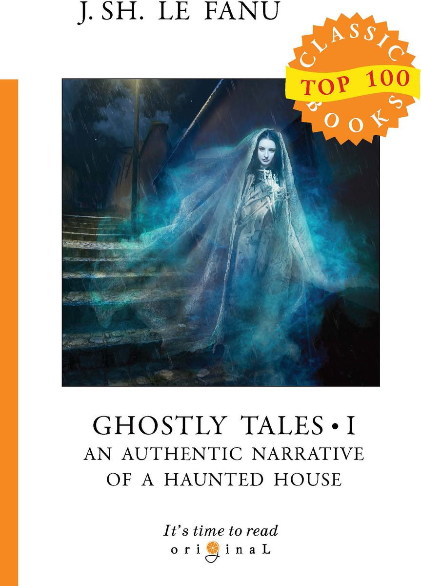 J. S. Le Fanu Ghostly Tales I. An Authentic Narrative of a Haunted House tom butler bowdon the republic the influential classic isbn 9780857083272