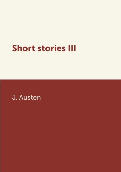J. Austen Short stories III ариша галич short erotic stories with exercises
