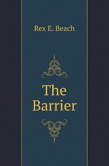 Rex E. Beach The Barrier