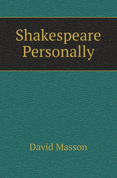 Фото - Masson David Shakespeare Personally bruce smith r phenomenal shakespeare