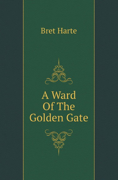 Bret Harte A Ward Of The Golden Gate anne klein часы anne klein 2934bngb коллекция crystal