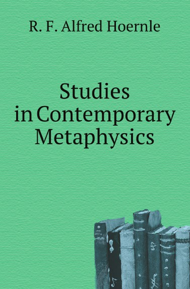 R. F. Alfred Hoernle Studies in Contemporary Metaphysics цена 2017