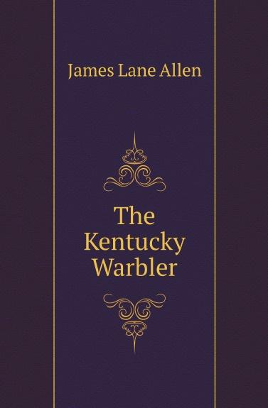 лучшая цена James Lane Allen The Kentucky Warbler