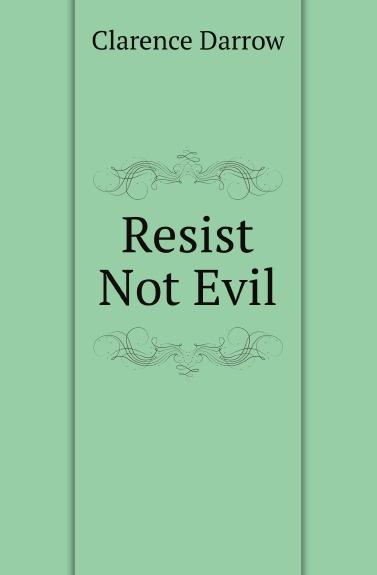 Clarence Darrow Resist Not Evil цена