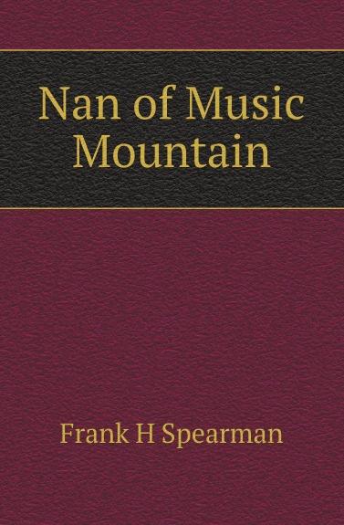 Frank H. Spearman Nan of Music Mountain spearman frank hamilton robert kimberly